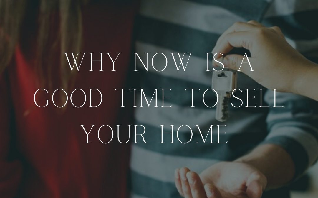 Why Now Is A Good Time To Sell Your Home