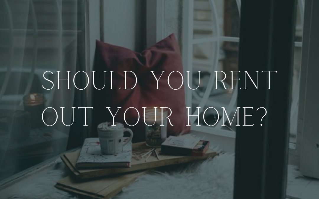 Is It A Good Idea To Rent Out Your House?